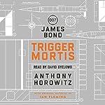 Trigger Mortis: A James Bond Novel   Anthony Horowitz
