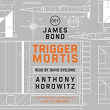 Trigger Mortis: A James Bond Novel (       UNABRIDGED) by Anthony Horowitz Narrated by David Oyelowo
