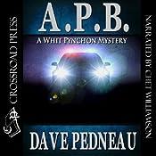 A.P.B.: A Whit Pynchon Mystery, Book 1 | Dave Pedneau