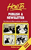 Publish A Newsletter: 2nd edition: From Editing and Design to Production and Distribution