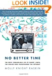 No Better Time: The Brief, Remarkable...