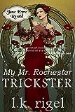 My Mr. Rochester: Trickster (Jane Eyre Retold Book 3)