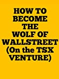 How To Become The Wolf of WallStreet(On the TSX Venture)
