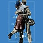 Dream When You're Feeling Blue: A Novel | Elizabeth Berg
