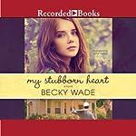 My Stubborn Heart | Becky Wade