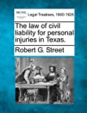 The law of civil liability for personal injuries in Texas.