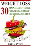 Weight Loss: 30 Simple And Effective Weight Loss Habits To Lose Weight, Gain More Energy, Feel Great, And Stay Motivated (Weight Loss Motivation, Weight Loss Tips, Weight Loss Habits, Weight Loss)