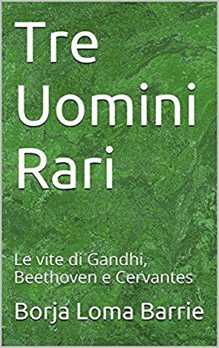 Tre Uomini Rari. Le vite di Gandhi, Beethoven e Cervantes. (Italian Edition) image