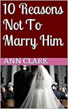 img - for 10 Reasons Not To Marry Him (Self-Help, An Autobiographical Account) book / textbook / text book