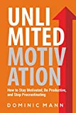 img - for Unlimited Motivation: How to Stay Motivated, Be Productive, and Stop Procrastinating (How to Motivate Yourself, Stop Being Lazy, and Kill Procrastination) book / textbook / text book