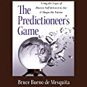 The Predictioneer's Game: Using the Logic of Brazen Self-Interest to See and Shape the Future (       UNABRIDGED) by Bruce Bueno de Mesquita Narrated by Sean Runnette