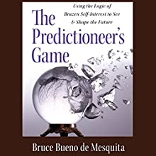 The Predictioneer's Game: Using the Logic of Brazen Self-Interest to See and Shape the Future | Livre audio Auteur(s) : Bruce Bueno de Mesquita Narrateur(s) : Sean Runnette