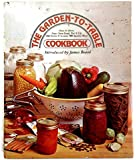 The Garden-to-Table Cookbook: How to Grow Your Own Food, Put It Up, and Serve It in Over 300 Savory Ways