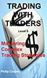 Trading With Traders - Level 5 - Mastering Complex Trading strategies (English Edition)