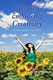 Women Embracing Creativity: Unleashing Your Inner Artist