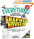 The Everything Guide to Writing Graphic Novels: From superheroes to manga - all you need to start creating your own graphic works