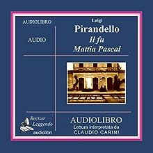 Il fu Mattia Pascal [The Late Mattia Pascal] Audiobook by Luigi Pirandello Narrated by Claudio Carini