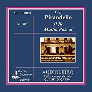 Il fu Mattia Pascal [The Late Mattia Pascal] Audiobook