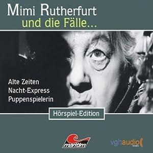 Mimi Rutherfurt und die Fälle... Alte Zeiten, Nacht-Express, Puppenspielerin Hörspiel