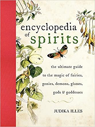 Encyclopedia of Spirits: The Ultimate Guide to the Magic of Fairies, Genies, Demons, Ghosts, Gods & Goddesses written by Judika Illes