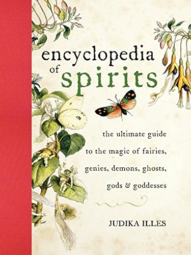 Encyclopedia of Spirits: The Ultimate Guide to the Magic of Fairies, Genies, Demons, Ghosts, Gods & Goddesses: The Ultimate Guide to the Magic of Saints, Angels, Fairies, Demons, and Ghosts