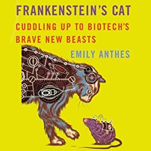 Frankenstein's Cat: Cuddling Up to Biotech's Brave New Beasts | [Emily Anthes]