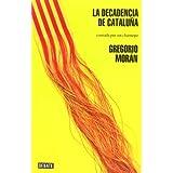 La decadencia de Cataluña: Contada por un charnego (DEBATE)
