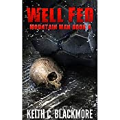 Well Fed: Mountain Man, Book 4 | [Keith C. Blackmore]