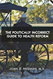 The Politically Incorrect Guide to Health Reform