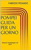 Pompei. Guida per un giorno (Itinerari Archeologici 2.0) (Italian Edition)