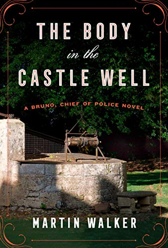 The Body in the Castle Well A Bruno, Chief of Police novel (Bruno, Chief of Police Series) [Walker, Martin] (Tapa Dura)