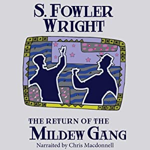 The Return of the Mildew Gang: An Inspector Cauldron Classic Crime Novel: The Mildew Gang Trilogy, Book Two | [S. Fowler Wright]