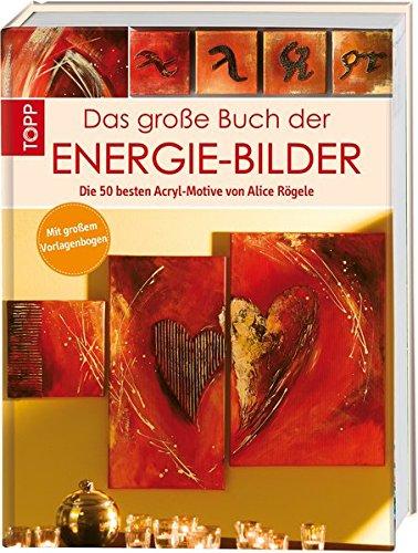 das-grosse-buch-der-energie-bilder-die-50-besten-acryl-motive-von-alice-rogele-mit-grossem-vorlagebo