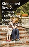 Kidnapped Rev. 2 Human Trafficking, Abuse, Psychological Abuse.