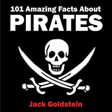 101 Amazing Facts About Pirates Audiobook by Jack Goldstein Narrated by Andy Harrington