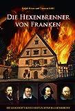 Die Hexenbrenner von Franken. Die Geschichte eines vertuschten Massenmordes: 2000 unschuldige Opfer ließen im 17. Jahrhundert im Namen der Inquisition ... und Bamberg ihr Leben. (Heimatarchiv)