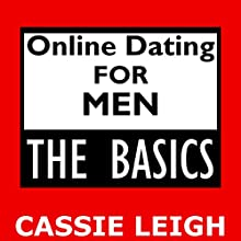Online Dating for Men: The Basics Audiobook by Cassie Leigh Narrated by Erin Fossa