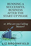 img - for Running a Successful Business after the Start-up Phase: or Who are You Calling Mature? book / textbook / text book