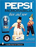 Pepsi Memorabilia : Then and Now: An Unauthorized Handbook and Price Guide (A Schiffer Book for Collectors)