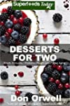 Desserts for Two: 40 Quick & Easy Coo...