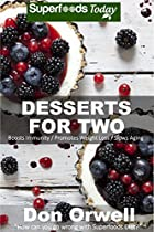 DESSERTS FOR TWO: 40 QUICK & EASY COOKING, GLUTEN-FREE COOKING, WHEAT FREE COOKING, NATURAL FOODS, WHOLE FOODS DIET, DESSERT & SWEETS COOKING, HEALTHY ... LOSS ENERGY-COOKING FOR TWO BOOK 21)