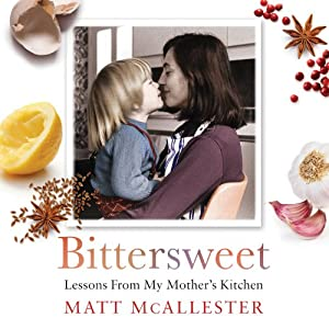 Bittersweet: Lessons From my Mother's Kitchen | [Matt McAllester]