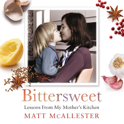 Bittersweet: Lessons From my Mother's Kitchen by Matt McAllester