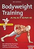 Bodyweight Training Anatomie: Der vollst�ndig illustrierte Ratgeber fur mehr Kraft, Leistung und Muskelaufbau