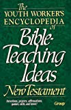 The Youth Worker's Encyclopedia of Bible-Teaching Ideas: New Testament (1559451831) by [???]