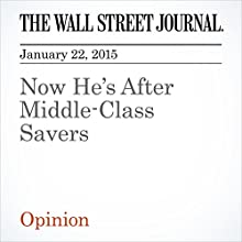 Now He's After Middle-Class Savers (       UNABRIDGED) by The Wall Street Journal Narrated by The Wall Street Journal