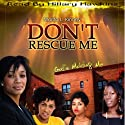 Don't Rescue Me, God's Molding Me: Snow Series: Meet Savannah, Part 2 Audiobook by Marita Kinney Narrated by Hillary Hawkins