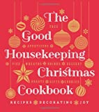 The Good Housekeeping Christmas Cookbook: Recipes * Decorating * Joy (Good Housekeeping Cookbooks)