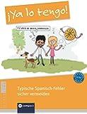 ¡Ya lo tengo! - Typische Spanisch-Fehler sicher vermeiden: Niveau A2 - B2