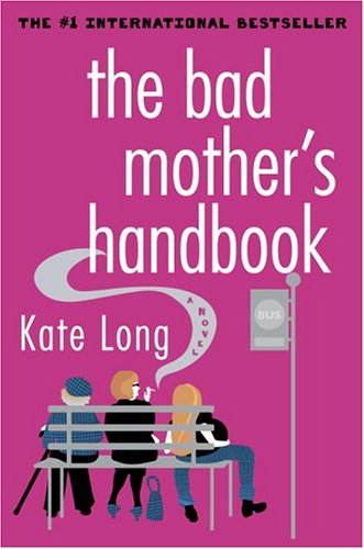 Bad Mothers Handbook, KATE LONG